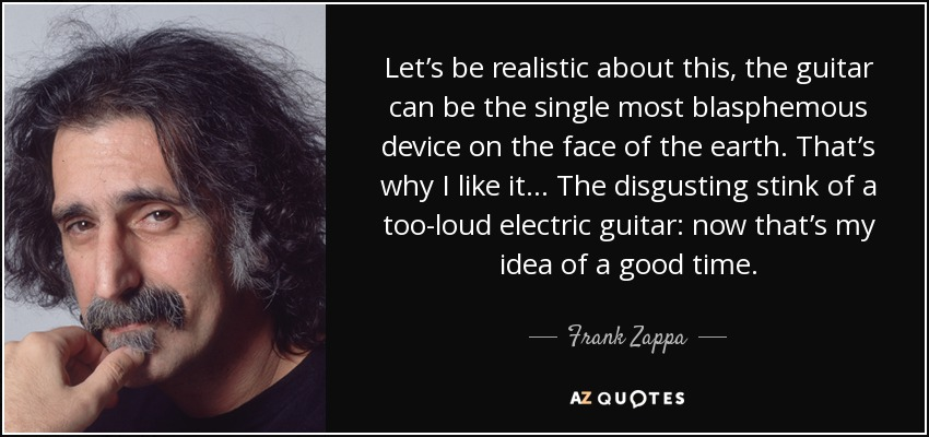 quote-let-s-be-realistic-about-this-the-guitar-can-be-the-single-most-blasphemous-device-on-frank-zappa-86-52-30
